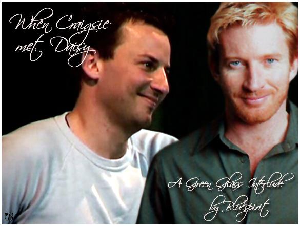 When Craigsie met Daisy ~ a Green Glass Interlude by Bluespirit